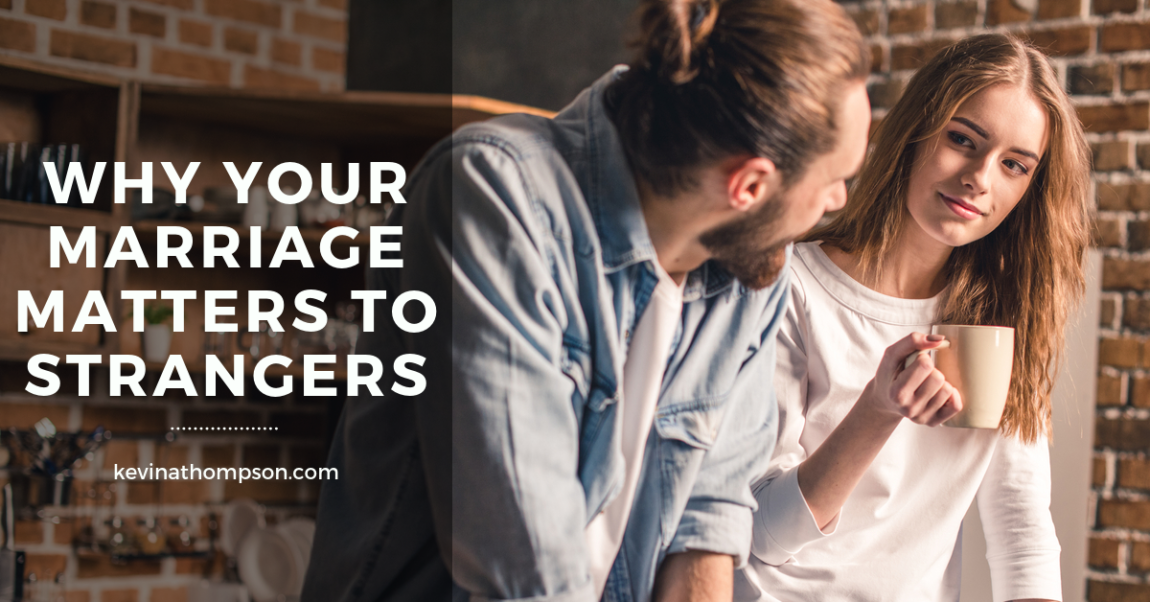 Why Your Marriage Matters to Strangers