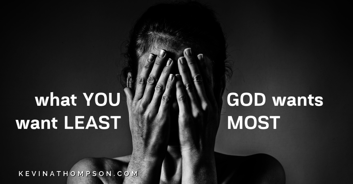 What You Want Least, God Wants Most