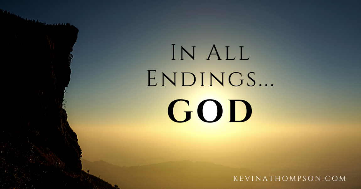 In All Endings…God