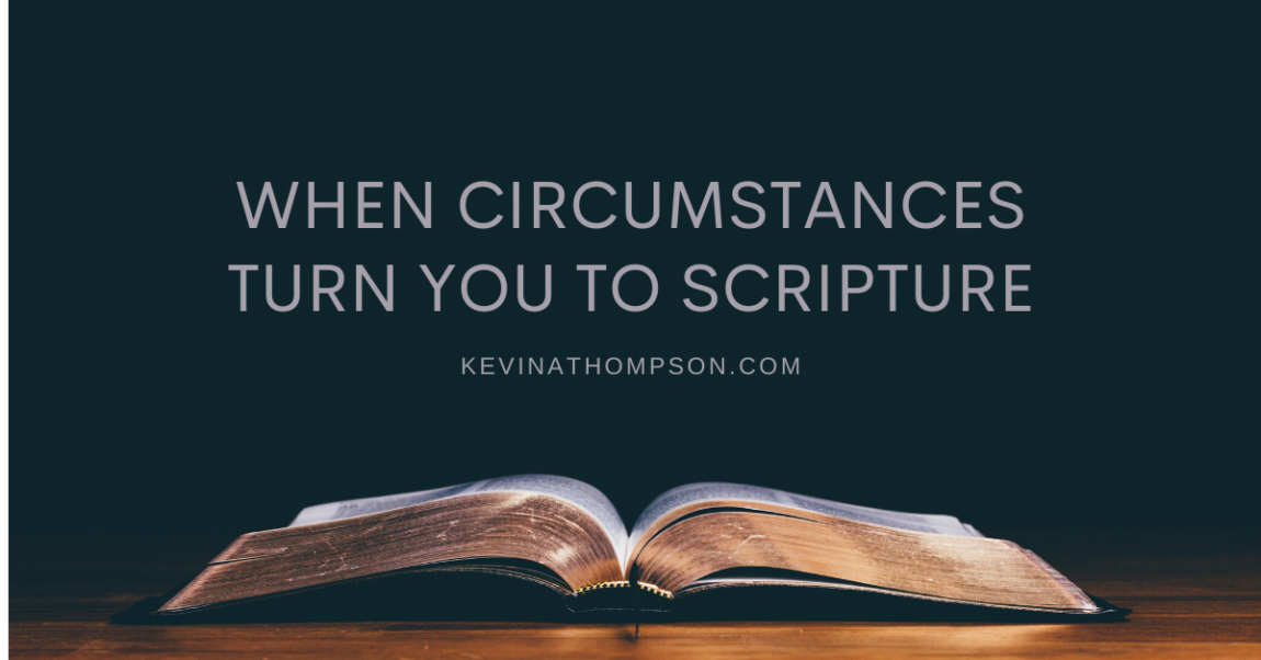 When Circumstances Turn You to Scripture
