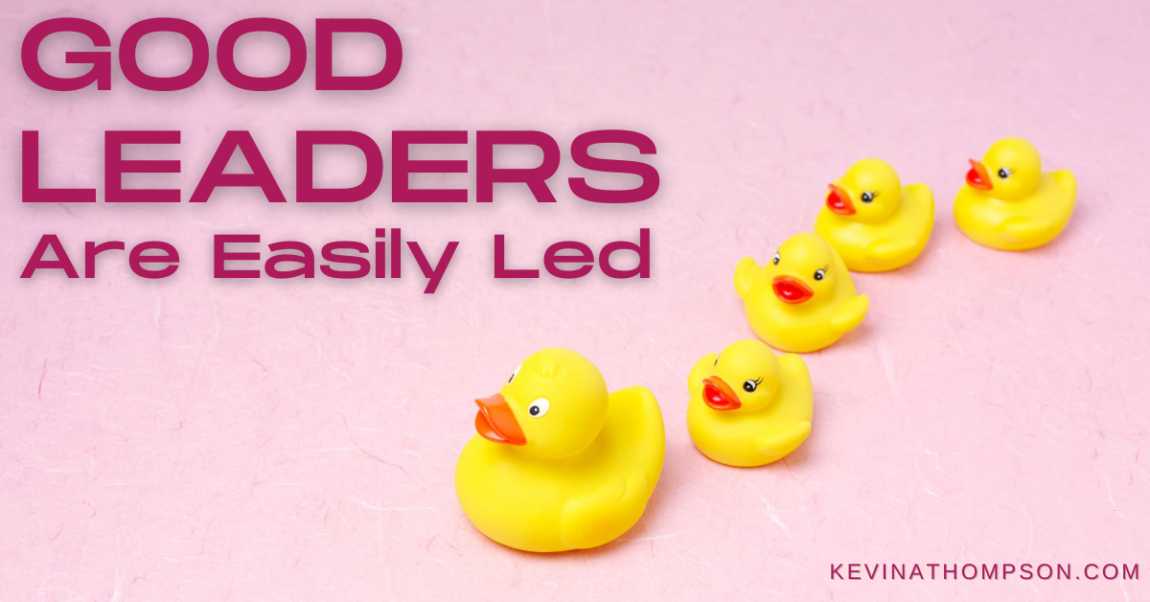 Good Leaders Are Easily Led