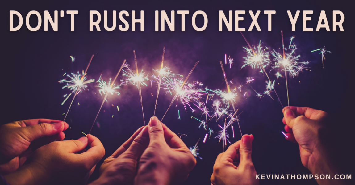 Don't Rush Into Next Year