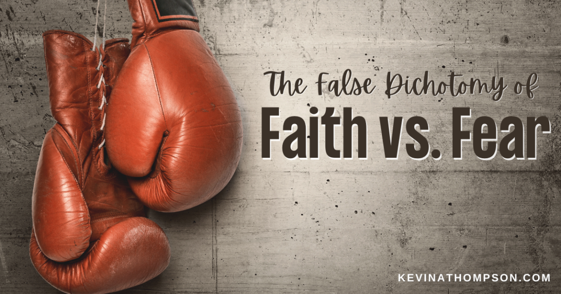 The False Dichotomy of Faith Versus Fear
